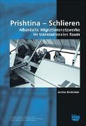 Prishtina - Schlieren. Albanische Migrationsnetzwerke im transnationalen Raum