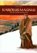 Karolus Magnus. Karl der Grosse und seine Zeit