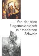 Von der alten Eidgenossenschaft zur modernen Schweiz