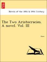 The Two Aristocracies. A novel. Vol. III