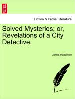 Solved Mysteries, Or, Revelations of a City Detective