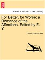For Better, for Worse: a Romance of the Affections. Edited by E. Y. Vol. II