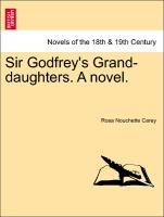 Sir Godfrey's Grand-daughters. A novel. Vol. II