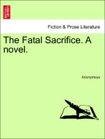 The Fatal Sacrifice. a Novel