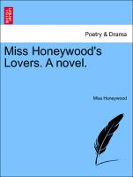 Miss Honeywood's Lovers. A novel. Vol. II