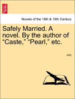"""Safely Married. a Novel. by the Author of """"Caste,"""" """"Pearl,"""" Etc"""