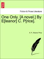 One Only. [A novel.] By E[leanor] C. P[rice]. Vol. II