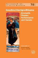 Geschlechterspielraume: Dramatik, Theater, Performance Und Gender