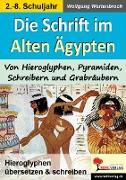 Die Schrift im Alten Ägypten Von Hieroglyphen, Pyramiden, Schreibern und Grabräubern