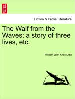 The Waif from the Waves, A Story of Three Lives, Etc