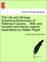 The Life and Strange Surprising Adventures of Robinson Crusoe ... with One Hundred and Twenty Original Illustrations by Walter Paget