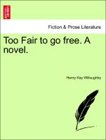 Too Fair to go free. A novel. Vol. II