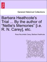"Barbara Heathcote's Trial ... By the author of ""Nellie's Memories"" [i.e. R. N. Carey], etc. Vol. II"