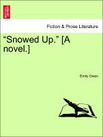 """""""Snowed Up."""" [A novel.] Vol. II"""