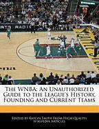 The WNBA: An Unauthorized Guide to the League's History, Founding and Current Teams