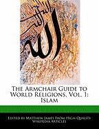 The Armchair Guide to World Religions, Vol. 1: Islam