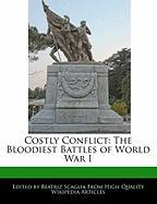 Costly Conflict: The Bloodiest Battles of World War I