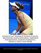 Famous Left Handed Tennis Players, Including John McEnroe, Martina Navratilova, Goran Ivanisevic, Monica Seles and More
