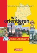 Wir orientieren uns in Deutschland. Topographische Arbeitsheft