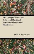 Die Dampfturbine - Ein Lehr- Und Handbuch Fur Konstrukteure Und Studierende