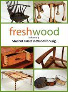 Fresh Wood Volume 5: Student Talent in Woodworking