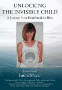 Unlocking the Invisible Child: A Journey from Heartbreak to Bliss
