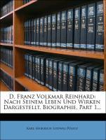 D. Franz Volkmar Reinhard nach seinem Leben und Wirken dargestellt. Biographie. Erste Abtheilung