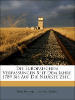Die Europäischen Verfassungen seit dem Jahre 1789 bis auf die neueste Zeit. Ersten Bandes zweite Abtheilung
