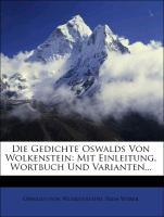 Die Gedichte Oswalds von Wolkenstein: Mit Einleitung, Wortbuch und Varianten