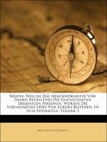 Brieffe: Welche das Merckwürdigste von seinen Reisen und die Eigenschaften derjenigen Personen, woraus die vornehmsten Höfe von Europa bestehen, in sich enthalten