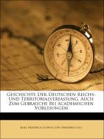 Geschichte Der Deutschen Reichs- Und Territorialverfassung, Auch Zum Gebrauche Bei Academischen Vorlesungen