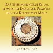 Das Geheimnisvolle Ritual Bewahrt Im Diskus Von Phaestos Und Dem Kernos Von Malia