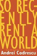So Recently Rent a World: New and Selected Poems: 1968-2012