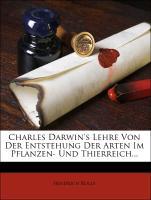 Charles Darwin's Lehre Von Der Entstehung Der Arten Im Pflanzen- Und Thierreich