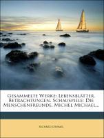 Gesammelte Werke: Lebensblätter. Betrachtungen. Schauspiele: Die Menschenfreunde. Michel Michael