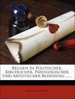 Belgien In Politischer, Kirchlicher, Pädogogischer Und Artistischer Beziehung