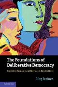 The Foundations of Deliberative Democracy: Empirical Research and Normative Implications
