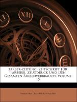 Färber-zeitung: Zeitschrift Für Färberei, Zeugdruck Und Den Gesamten Farbenverbrauch, Volume 15