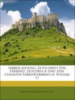 Färber-zeitung: Zeitschrift Für Färberei, Zeugdruck Und Den Gesamten Farbenverbrauch, Volume 11