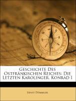 Geschichte Des Ostfränkischen Reiches: Die Letzten Karolinger. Konrad I