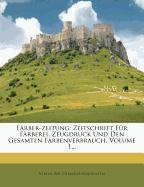 Färber-zeitung: Zeitschrift Für Färberei, Zeugdruck Und Den Gesamten Farbenverbrauch, Volume 1