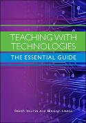 Teaching with Technologies: The Essential Guide: The Essential Guide