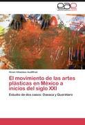 El movimiento de las artes plásticas en México a inicios del siglo XXI