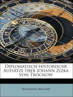 Diplomatisch-historische Aufsätze über Johann Zizka von Trocnow