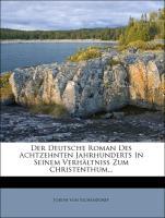 Der deutsche Roman des achtzehnten Jahrhunderts in seinem Verhältniß zum Christenthum