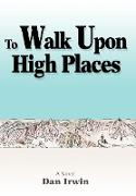 To Walk Upon High Places