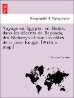 Voyage en E´gypte, en Nubie, dans les de´serts de Beyouda, des Bicharys et sur les co^tes de la mer Rouge. [With a map.]