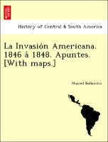 La Invasio´n Americana. 1846 a´ 1848. Apuntes. [With maps.]