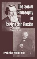 The Social Philosophy of Carlyle and Ruskin