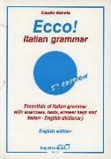 Ecco! Italian grammar. Essentials of italian grammar with exercises, tests, answer. Keys and italian-english dictionary